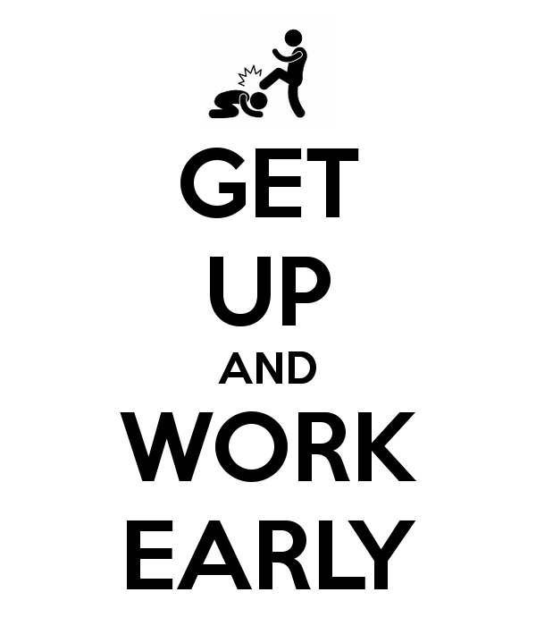 get up and work early