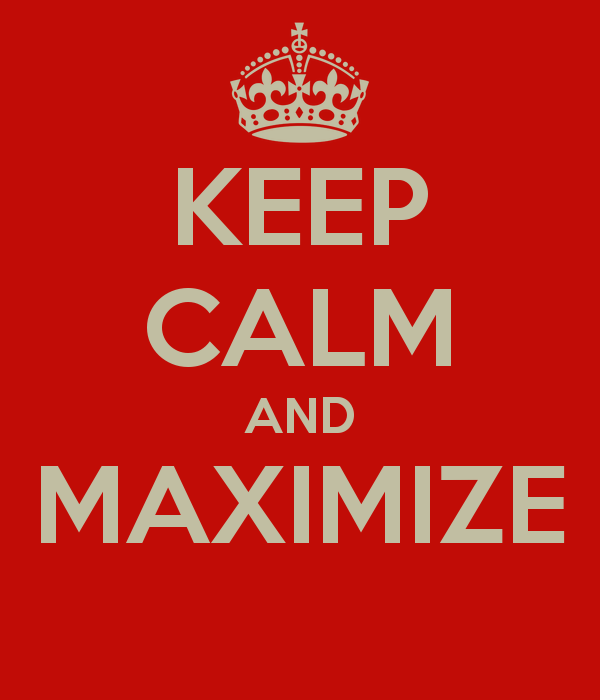keep calm and maximize
