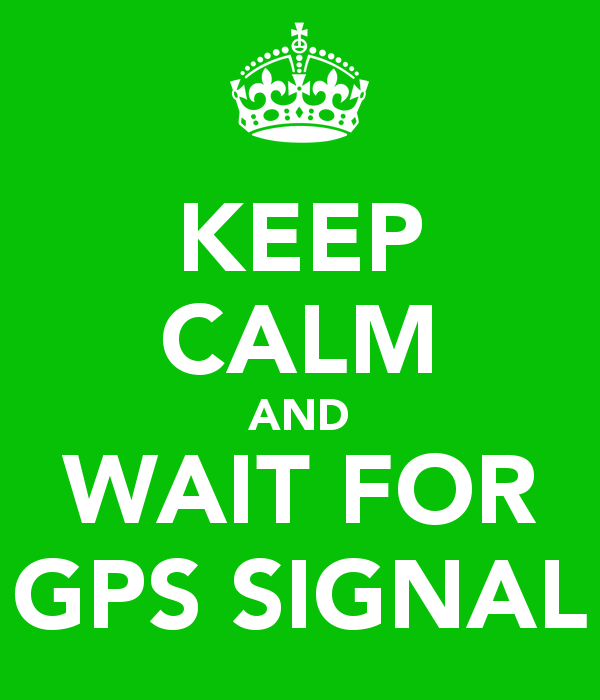 keep calm and wait for gps