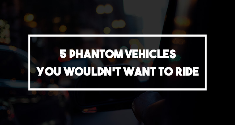 5-phantom-vehicles-you-wouldnt-want-to-ride