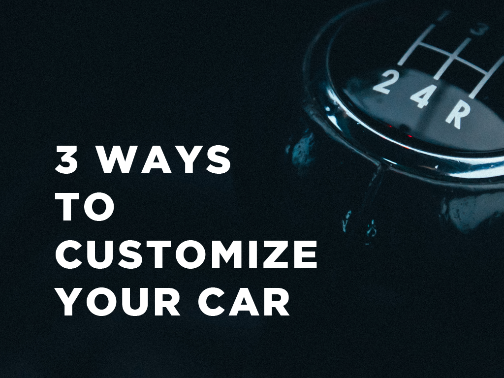 3 Ways to Customize Your Car