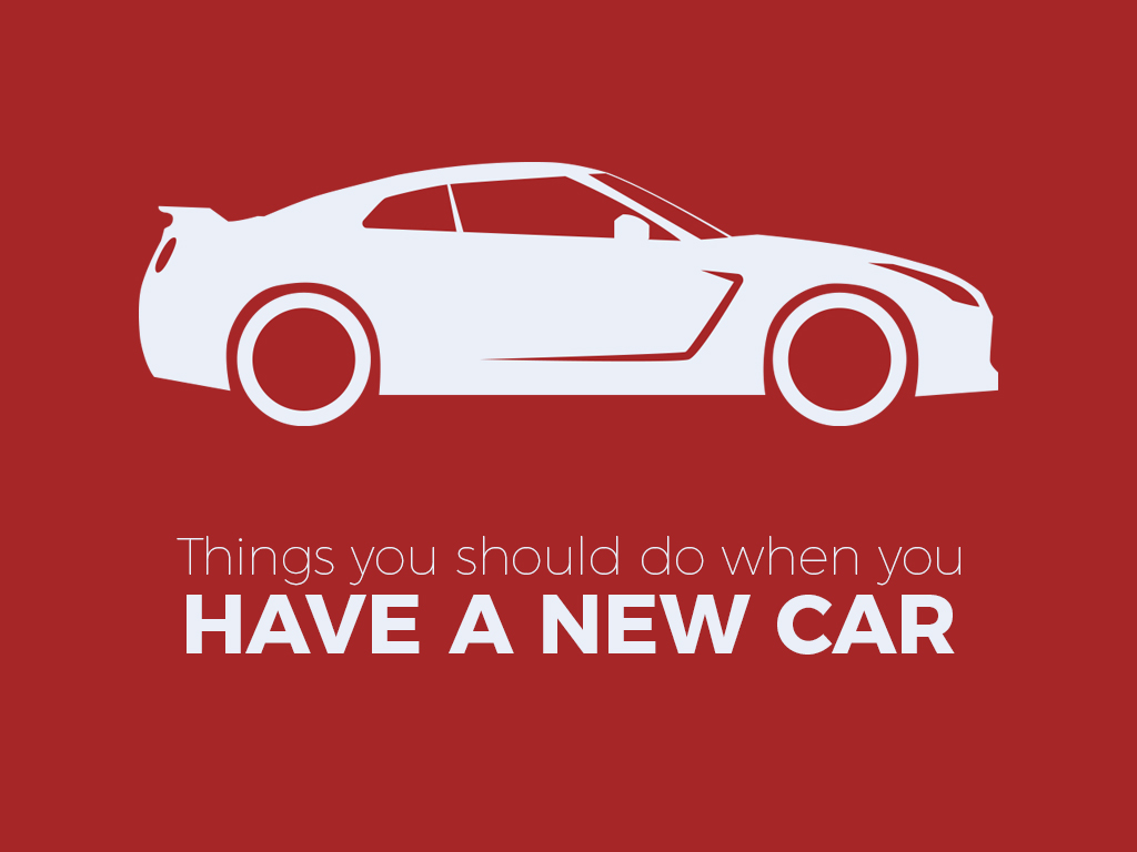 Things You Should Do When You Have a New Car